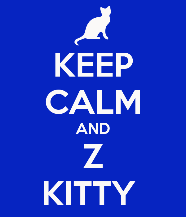 KEEP CALM AND Z KITTY