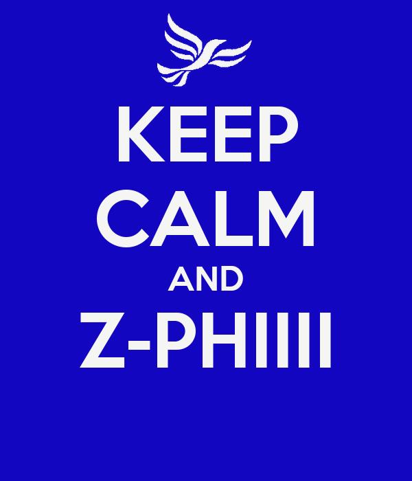 KEEP CALM AND Z-PHIIII