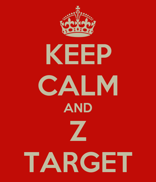 KEEP CALM AND Z TARGET