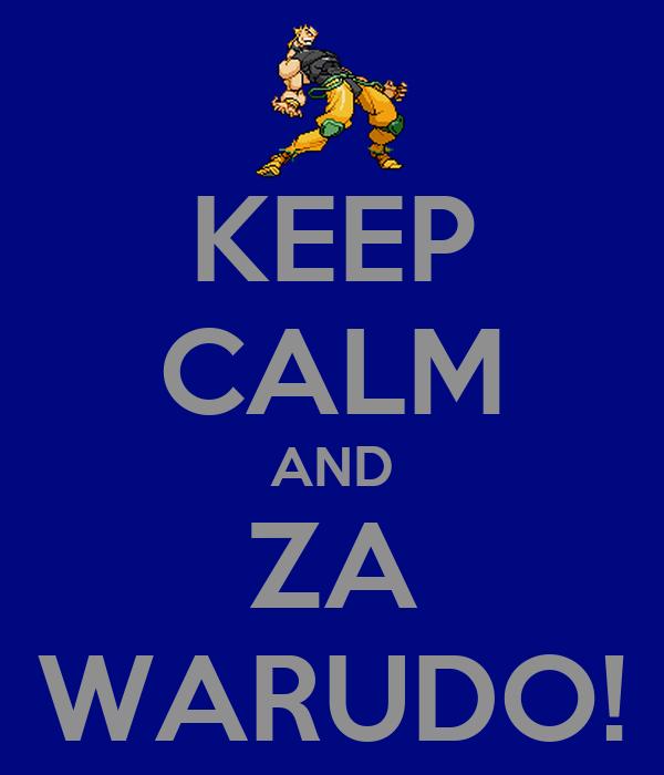 KEEP CALM AND ZA WARUDO!