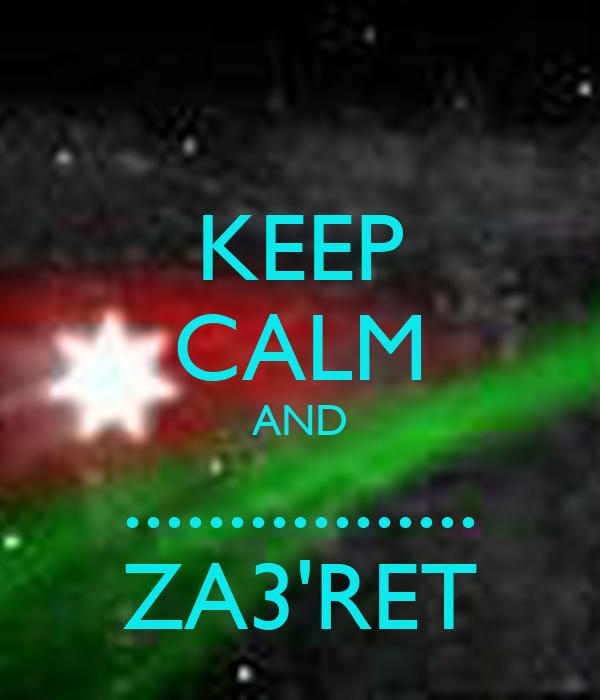 KEEP CALM AND ................. ZA3'RET