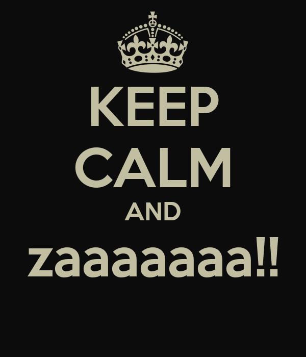 KEEP CALM AND zaaaaaaa!!