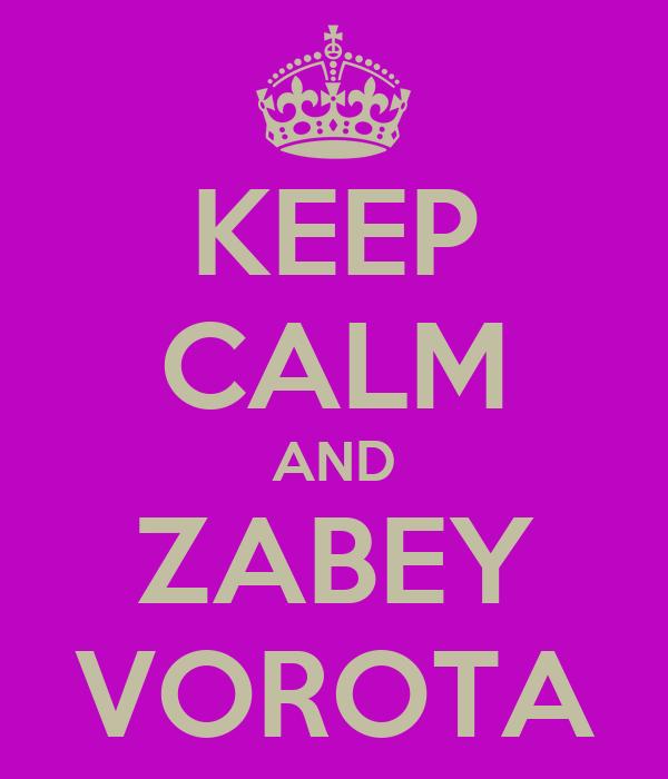 KEEP CALM AND ZABEY VOROTA