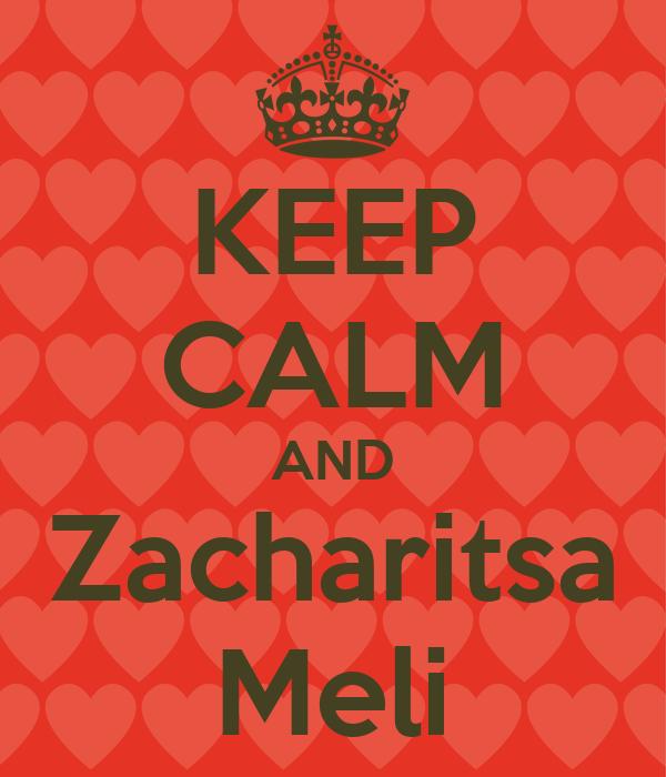 KEEP CALM AND Zacharitsa Meli