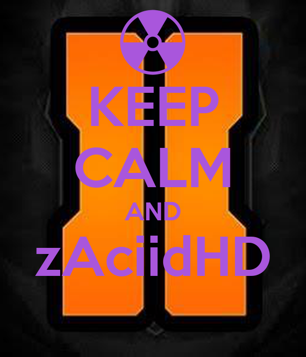 KEEP CALM AND zAciidHD