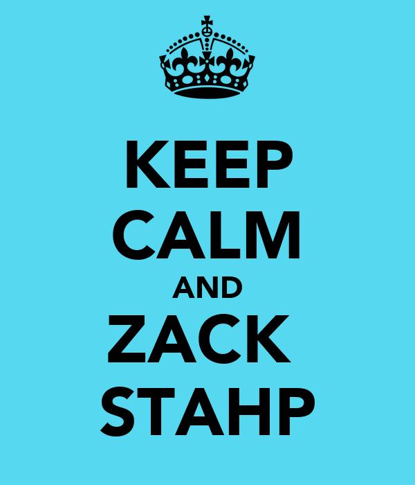 KEEP CALM AND ZACK  STAHP