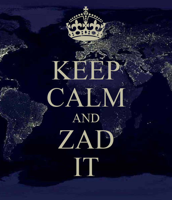 KEEP CALM AND ZAD IT