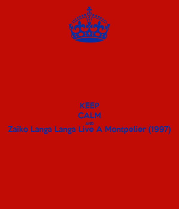 KEEP CALM AND Zaiko Langa Langa Live A Montpelier (1997)