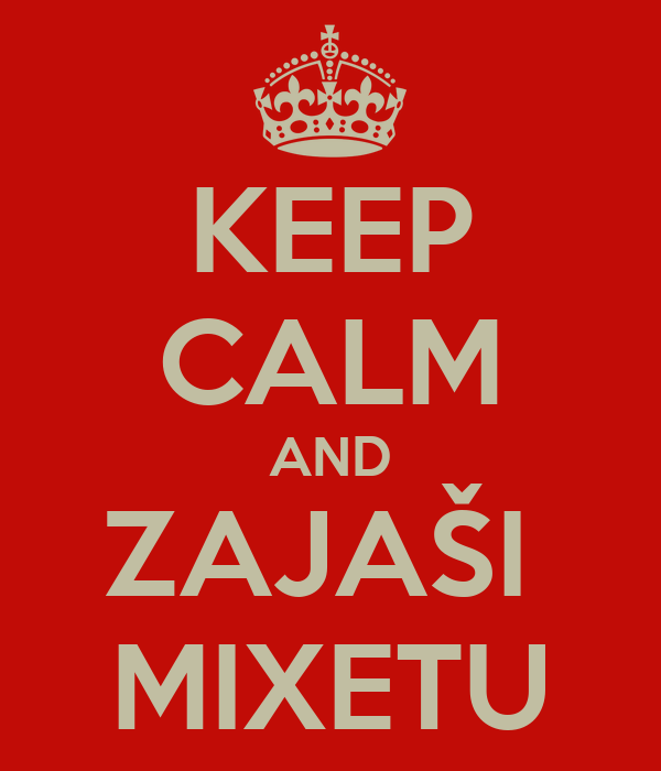 KEEP CALM AND ZAJAŠI  MIXETU