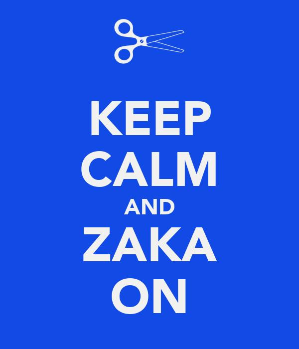 KEEP CALM AND ZAKA ON