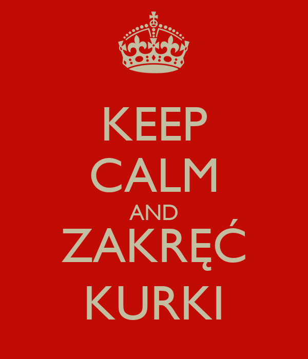 KEEP CALM AND ZAKRĘĆ KURKI