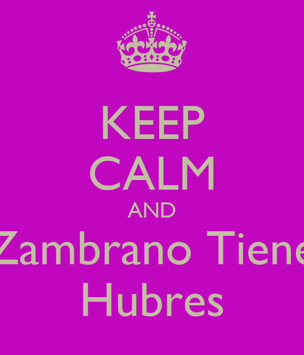 KEEP CALM AND Zambrano Tiene Hubres