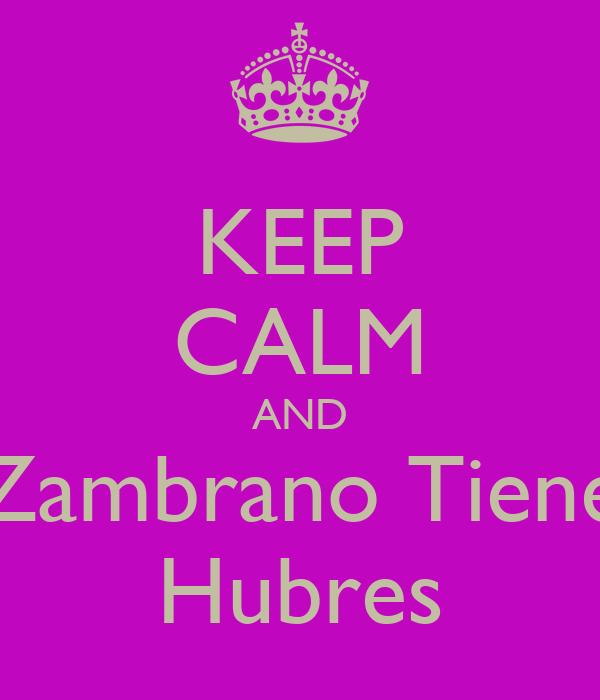 KEEP CALM AND Zambrano Tiene Hubres