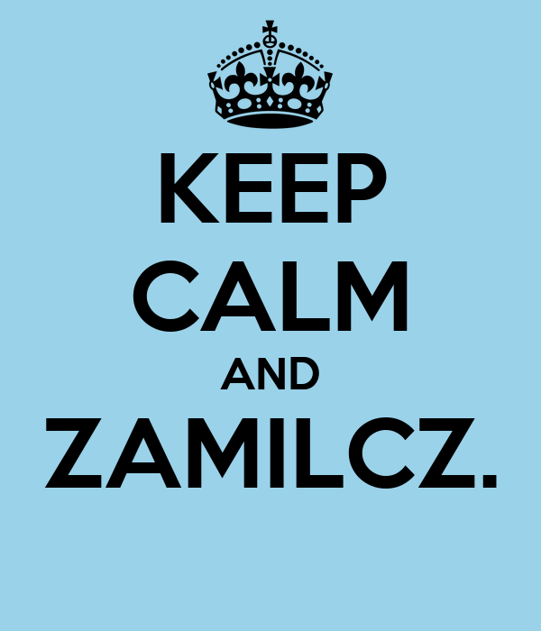 KEEP CALM AND ZAMILCZ.