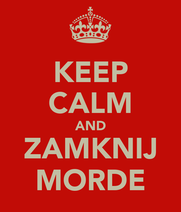 KEEP CALM AND ZAMKNIJ MORDE