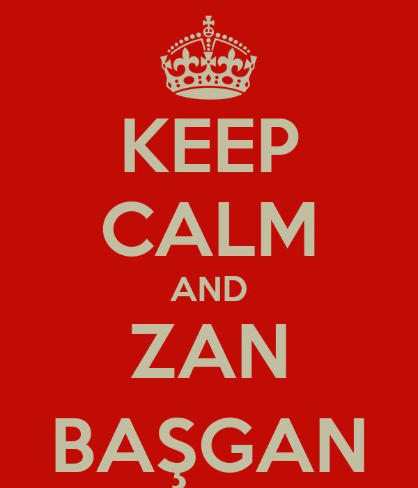 KEEP CALM AND ZAN BAŞGAN