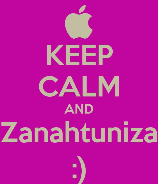 KEEP CALM AND Zanahtuniza :)