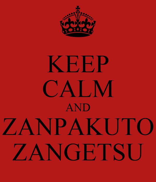 KEEP CALM AND ZANPAKUTO ZANGETSU