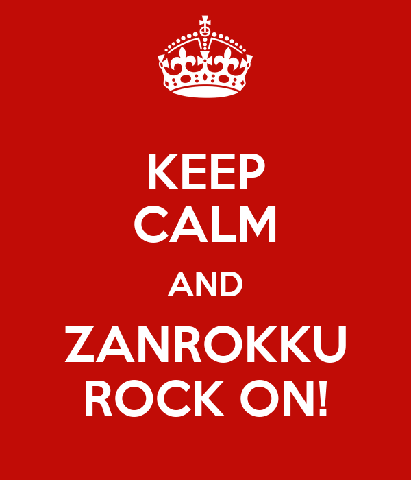 KEEP CALM AND ZANROKKU ROCK ON!