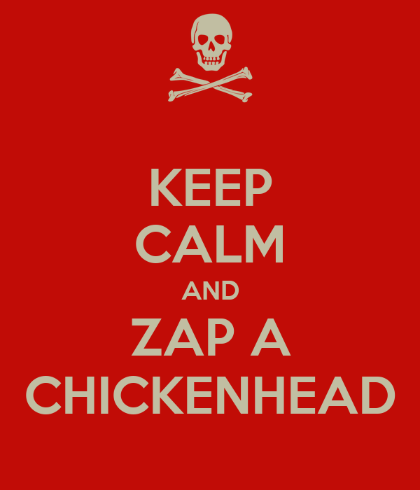 KEEP CALM AND ZAP A CHICKENHEAD