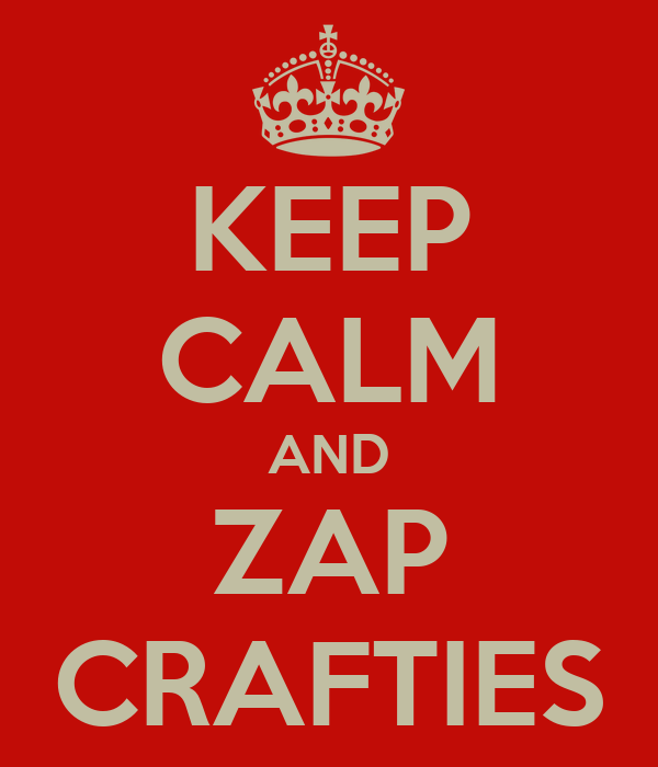 KEEP CALM AND ZAP CRAFTIES