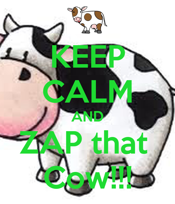 KEEP CALM AND ZAP that  Cow!!!