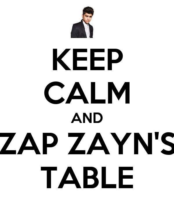 KEEP CALM AND ZAP ZAYN'S TABLE