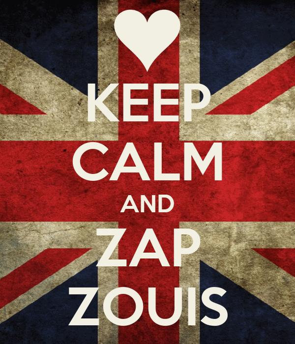 KEEP CALM AND ZAP ZOUIS