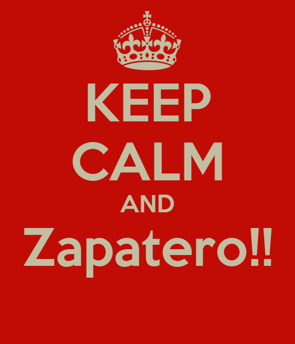 KEEP CALM AND Zapatero!!