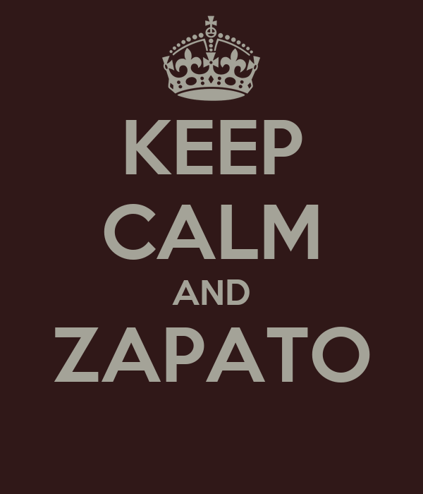 KEEP CALM AND ZAPATO