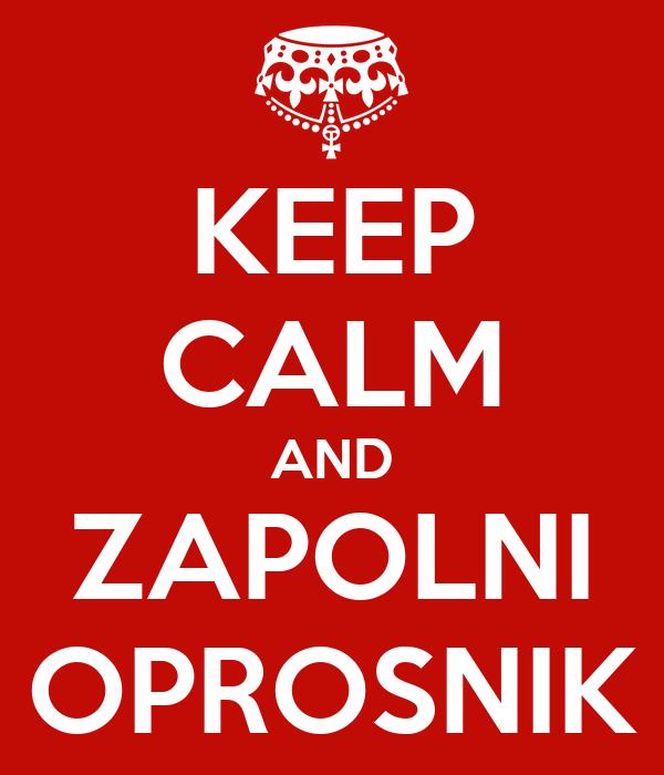 KEEP CALM AND ZAPOLNI OPROSNIK