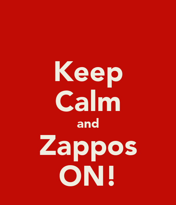 Keep Calm and Zappos ON!