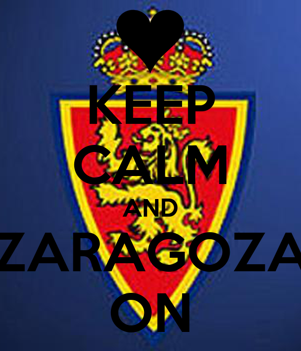 KEEP CALM AND ZARAGOZA ON