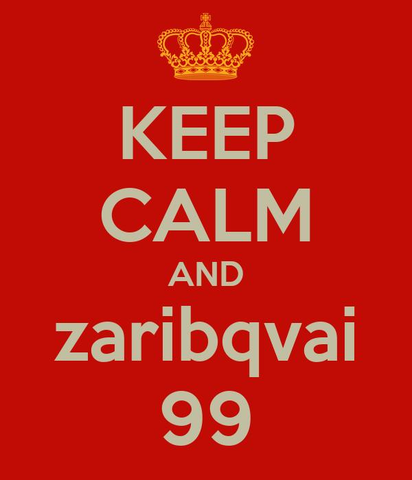 KEEP CALM AND zaribqvai 99