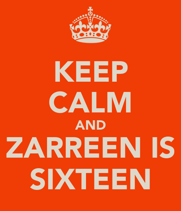 KEEP CALM AND ZARREEN IS SIXTEEN