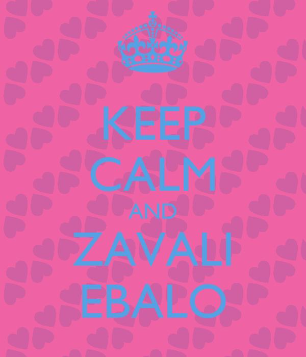 KEEP CALM AND ZAVALI EBALO