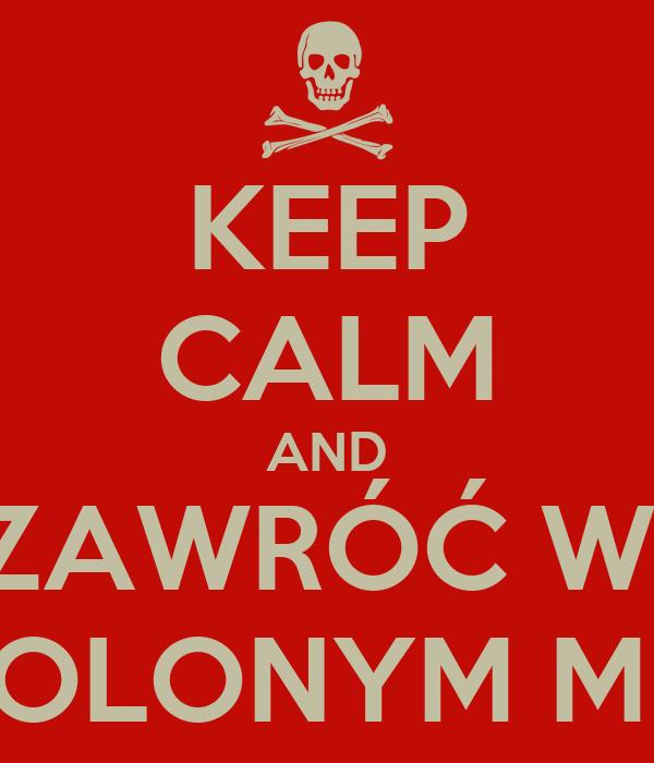KEEP CALM AND ZAWRÓĆ W  DOZWOLONYM MIEJSCU