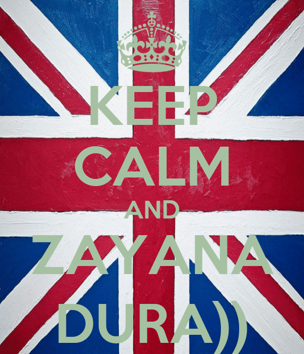 KEEP CALM AND ZAYANA DURA))