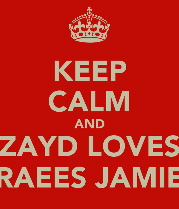 KEEP CALM AND ZAYD LOVES RAEES JAMIE