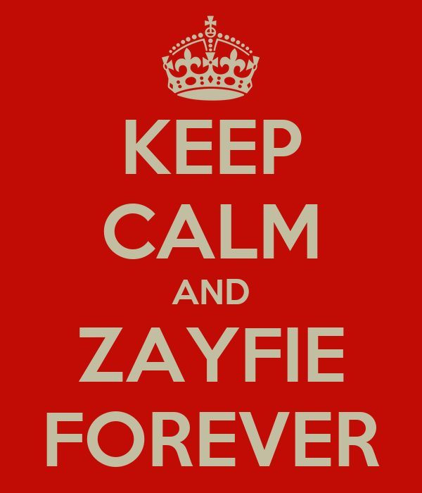 KEEP CALM AND ZAYFIE FOREVER