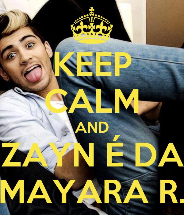 KEEP CALM AND ZAYN É DA MAYARA R.