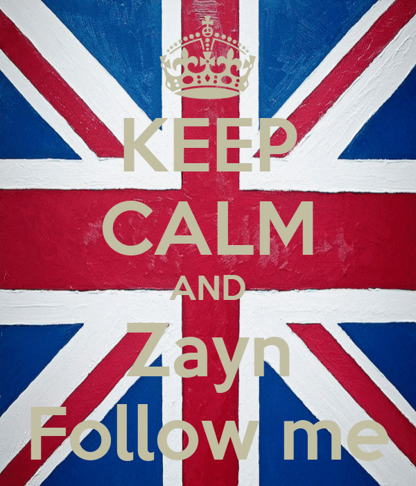 KEEP CALM AND Zayn Follow me