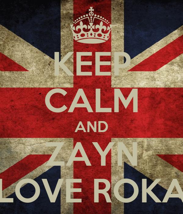 KEEP CALM AND ZAYN LOVE ROKA