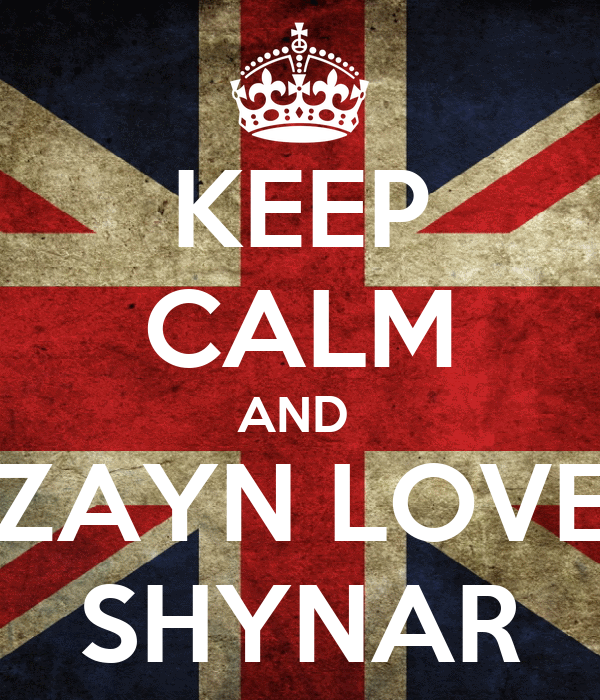 KEEP CALM AND  ZAYN LOVE SHYNAR