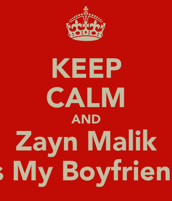 KEEP CALM AND Zayn Malik is My Boyfriend