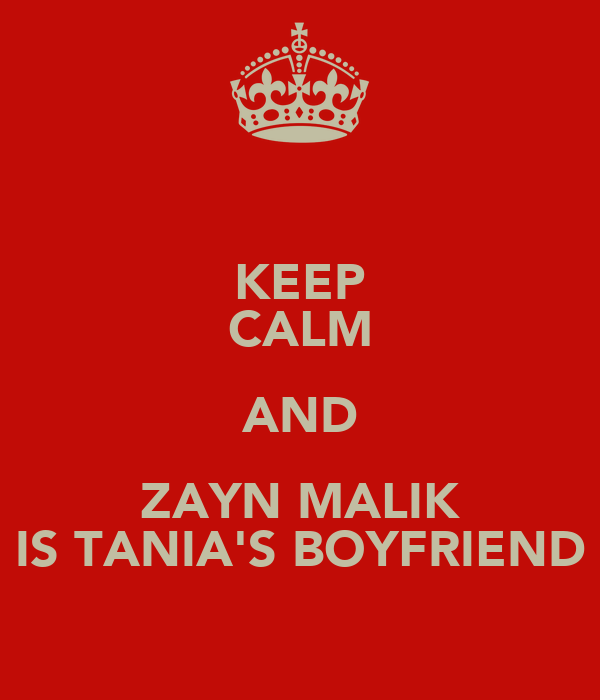 KEEP CALM AND ZAYN MALIK IS TANIA'S BOYFRIEND