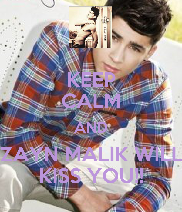 KEEP CALM AND ZAYN MALIK WILL KISS YOU!!