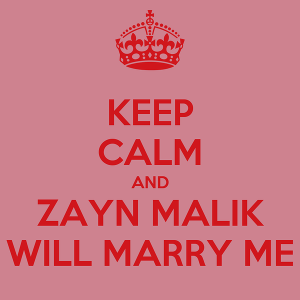 KEEP CALM AND ZAYN MALIK WILL MARRY ME
