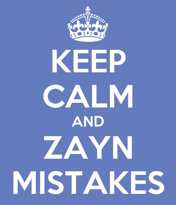 KEEP CALM AND ZAYN MISTAKES