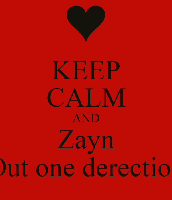 KEEP CALM AND Zayn Out one derection